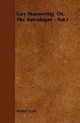 Guy Mannering Or, the Astrologer - Vol I