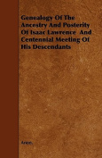 Genealogy of the Ancestry and Posterity of Isaac Lawrence and Centennial Meeting of His Descendants