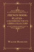 French Book-Plates - A Handbook for Ex-Libris Collectors