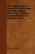 First Supplement to a Manual of the Writings in Middle English, 1050-1400 - Additions and Modifications to September, 1918