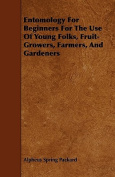 Entomology for Beginners for the Use of Young Folks, Fruit-Growers, Farmers, and Gardeners
