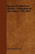 Epochs of American History - Formation of the Union, 1750-1829