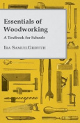 Essentials of Woodworking - A Textbook for Schools