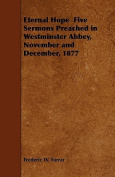 Eternal Hope - Five Sermons Preached in Westminster Abbey, November and December, 1877