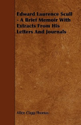 Edward Laurence Scull - A Brief Memoir with Extracts from His Letters and Journals