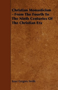 Christian Monasticism - From the Fourth to the Ninth Centuries of the Christian Era