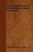 Dramas and Poems of Edward Bulwer Lytton Lord Lytton