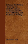 A Manual for Writers - Covering the Needs of Authors for Information on Rules of Writing and Practices in Printing