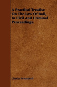 A Practical Treatise on the Law of Bail, in Civil and Criminal Proceedings.