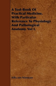 A Text-Book of Practical Medicine, with Particular Reference to Physiology and Pathological Anatomy. Vol I.