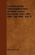 A Classical and Topographical Tour Through Greece, During the Years 1801, 1805, and 1806 - Vol. II