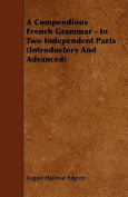 A Compendious French Grammar - In Two Independent Parts