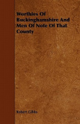 Worthies of Buckinghamshire and Men of Note of That County