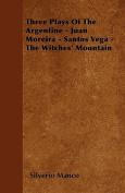 Three Plays of the Argentine - Juan Moreira - Santos Vega - The Witches' Mountain