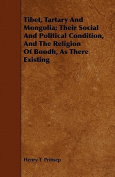 Tibet, Tartary and Mongolia; Their Social and Political Condition, and the Religion of Boodh, as There Existing