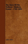 The Story of the Nations - Modern France - 1789-1895