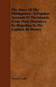 The Story of the Philippines - A Popular Account of the Islands from Their Discovery by Magellan to the Capture by Dewey