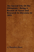The Sacred City of the Ethiopians - Being a Record of Travel and Research in Abyssinia in 1893