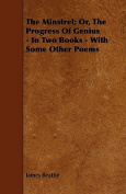 The Minstrel; Or, the Progress of Genius - In Two Books - With Some Other Poems