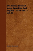 The Home Book of Verse American and English - 1580-1912 - Vol. IV
