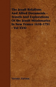 The Jesuit Relations and Allied Documents - Travels and Explorations of the Jesuit Missionaries in New France 1610-1791 - Vol XXXI