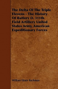 The Delta of the Triple Elevens - The History of Battery D. 311th Field Artillery United States Army, American Expeditionary Forces