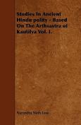 Studies in Ancient Hindu Polity - Based on the Arthsastra of Kautilya Vol. I.