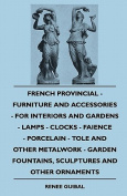French Provincial - Furniture And Accessories - For Interiors And Gardens - Lamps - Clocks - Faience - Porcelain - Tole And Other Metalwork - Garden Fountains, Sculptures And Other Ornaments