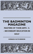 The Badminton Magazine - Masters of Their Arts - II. - Secondary Education in Golf