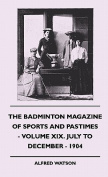 The Badminton Magazine of Sports and Pastimes - Volume XIX. July to December - 1904