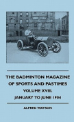 The Badminton Magazine of Sports and Pastimes - Volume XVIII. - January to June 1904