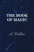 The Book of Magic - Being a Simple Description of Some Good Tricks and How to Do Them with Patter