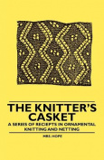 The Knitter's Casket - A Series of Receipts in Ornamental Knitting and Netting