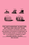 The Lady's Assistant in Knitting, Netting, and Crochet Work - With an Appendix Containing Directions and Remarks for Working in Embroidery or Worsted