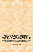 Mee's Companion to the Work-Table - Containing Selections in Knitting, Netting, and Crochet Work