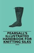 Pearsall's Illustrated Handbook for Knitting Silks