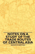 Notes on a Study of the Trade Routes of Central Asia