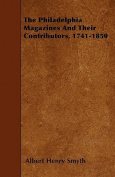 The Philadelphia Magazines and Their Contributors, 1741-1850