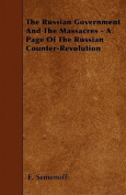 The Russian Government and the Massacres - A Page of the Russian Counter-Revolution