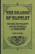 The Dragon of Wantley - His Rise, His Voracity and His Downfall - A Romance