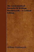 The Ecclesiastical Sonnets of William Wordsworth - A Critical Edition