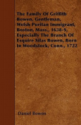 The Family of Griffith Bowen, Gentleman, Welsh Puritan Immigrant, Boston, Mass., 1638-9, Especially the Branch of Esquire Silas Bowen, Born in Woodsto