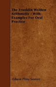The Franklin Written Arithmetic - With Examples for Oral Practice