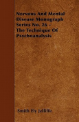 Nervous and Mental Disease Monograph Series No. 26 - The Technique of Psychoanalysis