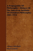A Propaganda of Philosophy - History of the American Institute of Christian Philosophy, 1881-1914