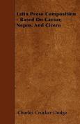 Latin Prose Composition - Based on Caesar, Nepos, and Cicero