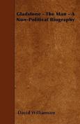 Gladstone - The Man - A Non-Political Biography