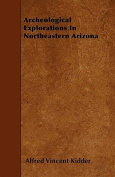 Archeological Explorations in Northeastern Arizona