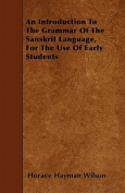 An Introduction to the Grammar of the Sanskrit Language, for the Use of Early Students