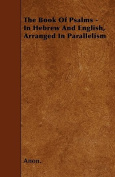 The Book of Psalms - In Hebrew and English, Arranged in Parallelism